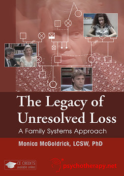 The Legacy of Unresolved Loss - A Family Systems Approach with Monica McGoldrick